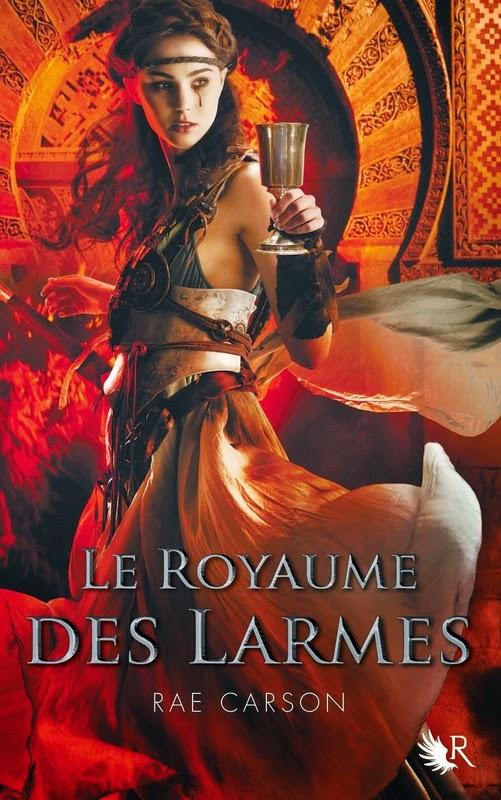 Rae Carson - La Fille de braise et de ronces T3 : Le Royaume des Larmes