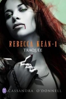 Cassandra O'Donnell - Rebecca Kean T1 : Traquée
