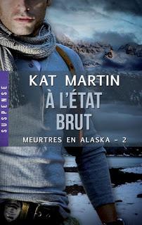 Meurtre en Alaska T2 : A l'état brut - Kat Martin