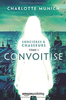 Sorcières & Chasseurs T1 : Convoitise – Charlotte Munich