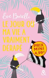 Eve Borelli - Le jour où ma vie a vraiment dérapé