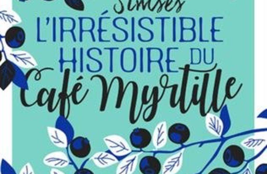 L'irrésistible histoire du Café Myrtille – Mary Simses